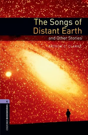 OXFORD BOOKWORMS 4. THE SONGS OF DISTANT EARTH AND OTHER STORIES