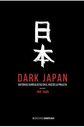 DARK JAPAN. HISTORIAS SURREALISTAS EN EL PAIS DE L