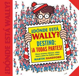 ¿DÓNDE ESTÁ WALLY? DESTINO: ¡A TODAS PARTES! (COLECCIÓN ¿DÓNDE ESTÁ WALLY?)