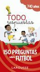 TODO RESPUESTAS.150 PREGUNTAS SOBRE FÚTBOL