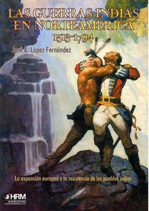 LAS GUERRAS INDIAS EN NORTEAMÉRICA, 1513-1794