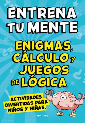 ENTRENA TU MENTE CON ENIGMAS, CALCULO Y JUEGOS DE LOGICA