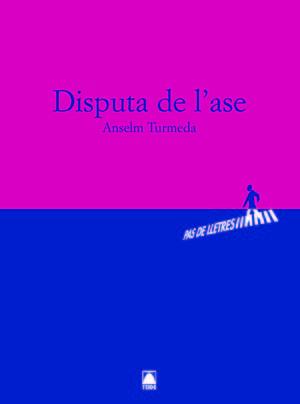 PAS DE LLETRES - BATXILLERAT. DISPUTA DE L'ASE -ANSELM TURMEDA-