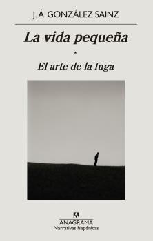 VIDA PEQUEÑA, LA. EL ARTE DE LA FUGA, EL