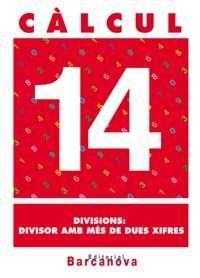 CÀLCUL 14. DIVISIONS: DIVISOR AMB MÉS DE DUES XIFRES