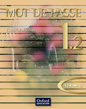 MOT DE PASSE PARTE 1 2 CAHIER EXERCICES A1+ A2