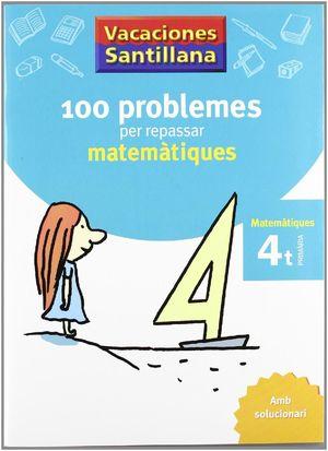 VACACIONES SANTILLANA 100 PROBLEMES PER REPASSAR MATEMATIQUES 4 PRIMARIA