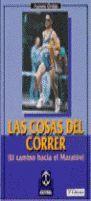COSAS DEL CORRER ,LAS. EL CAMINO HACIA EL MARATÓN