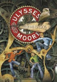 ULYSSES MOORE 3:CASA DE LOS ESPEJOS