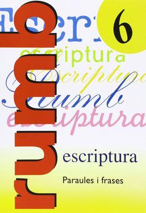 ESCRIPTURA RUMB 2000. T.6. PARAULES I FRASES