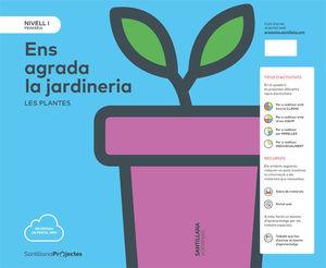 NIVELL I PRI ENS AGRADA LA JARDINERIA. LES PLANTES