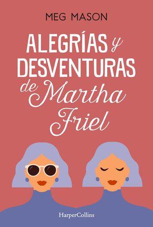ALEGRÍAS Y DESVENTURAS DE MARTHA FRIEL