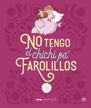 NO TENGO EL CHICHI PÁ FAROLILLOS