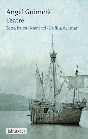 TEATRE: TERRA BAIXA · MAR I CEL · LA FILLA DEL MAR